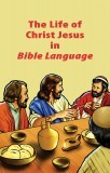 Life of Christ Jesus in Bible Language (free)